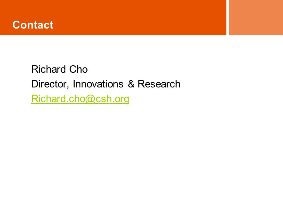 Contact Richard Cho Director, Innovations & Research Richard.cho@csh.org