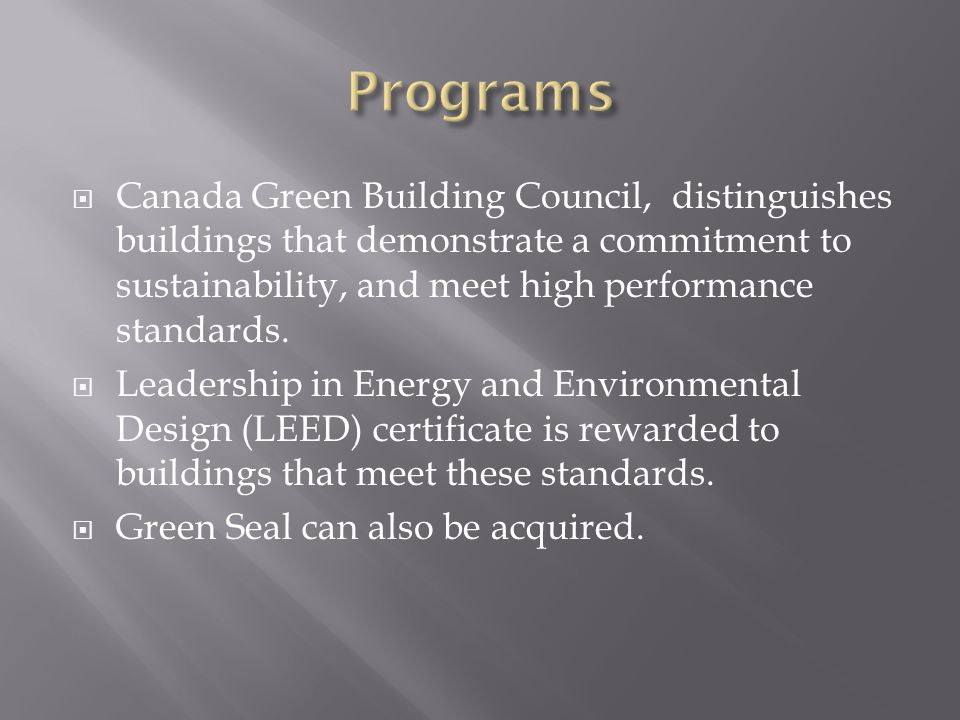  Canada Green Building Council, distinguishes buildings that demonstrate a commitment to sustainability, and meet high performance standards.