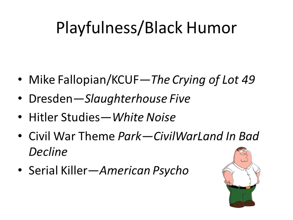 Playfulness/Black Humor Mike Fallopian/KCUF—The Crying of Lot 49 Dresden—Slaughterhouse Five Hitler Studies—White Noise Civil War Theme Park—CivilWarLand In Bad Decline Serial Killer—American Psycho