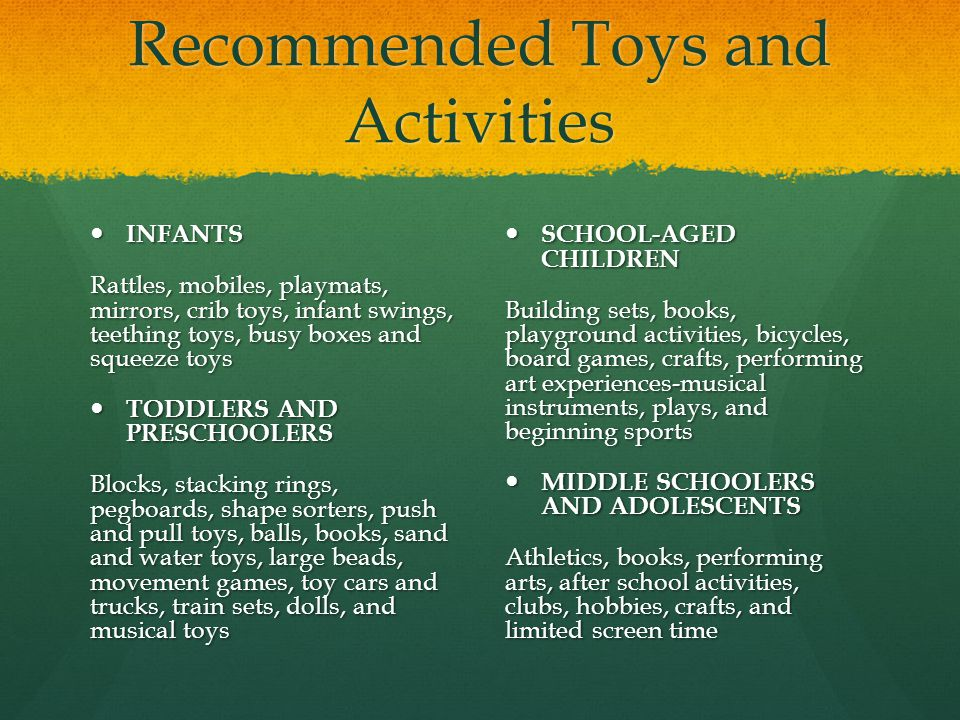 Recommended Toys and Activities INFANTS INFANTS Rattles, mobiles, playmats, mirrors, crib toys, infant swings, teething toys, busy boxes and squeeze t
