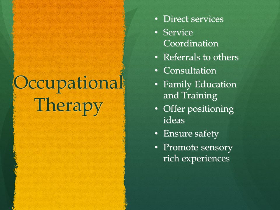 Occupational Therapy Direct services Direct services Service Coordination Service Coordination Referrals to others Referrals to others Consultation Co