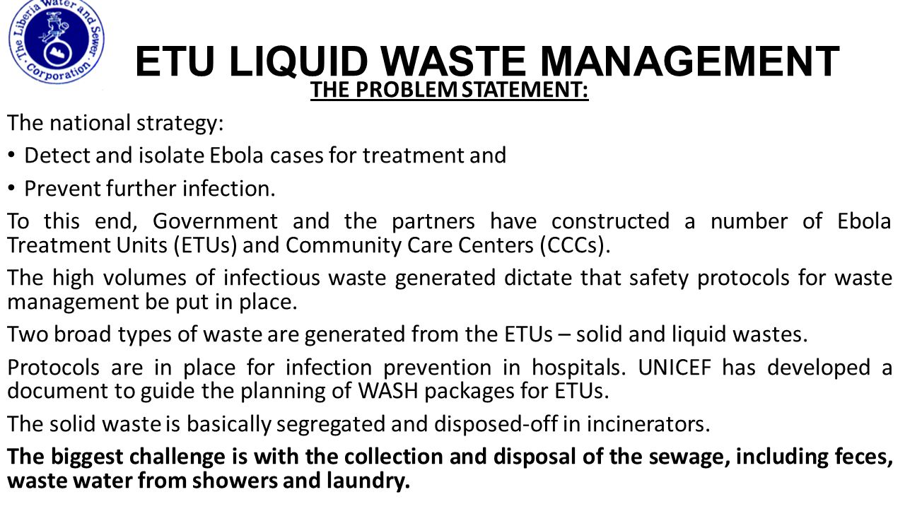 ETU LIQUID WASTE MANAGEMENT THE PROBLEM STATEMENT: The national strategy: Detect and isolate Ebola cases for treatment and Prevent further infection.