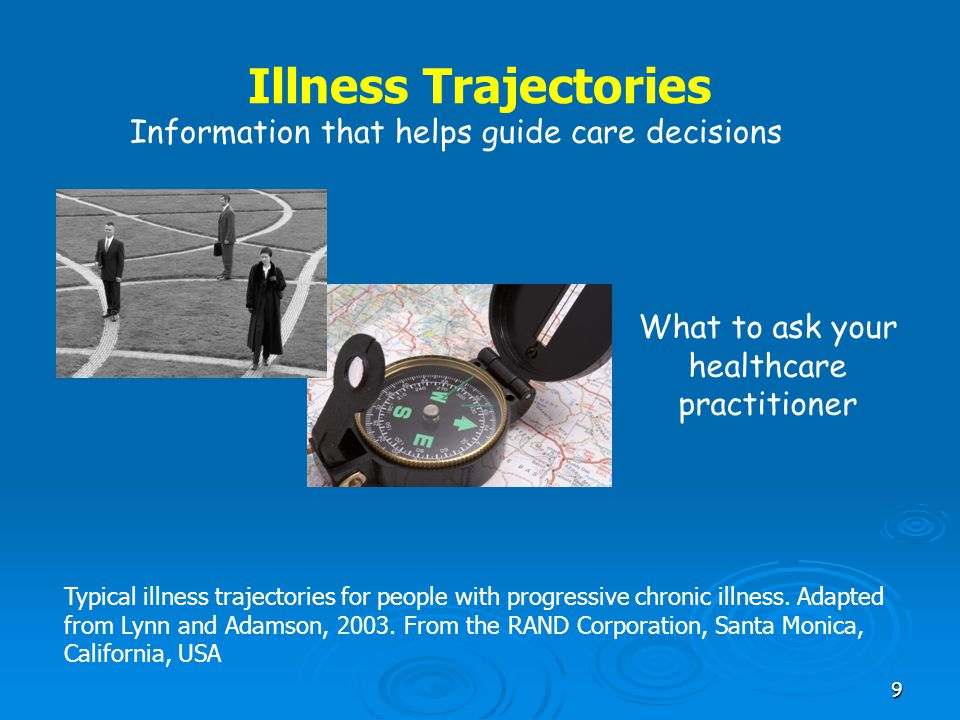 9 Illness Trajectories What to ask your healthcare practitioner Information that helps guide care decisions Typical illness trajectories for people wi