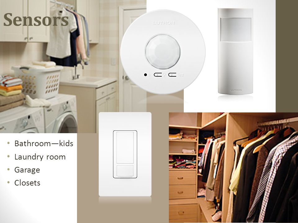 Sensors Bathroom—kids Laundry room Garage Closets