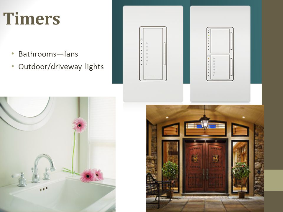 Timers Bathrooms—fans Outdoor/driveway lights