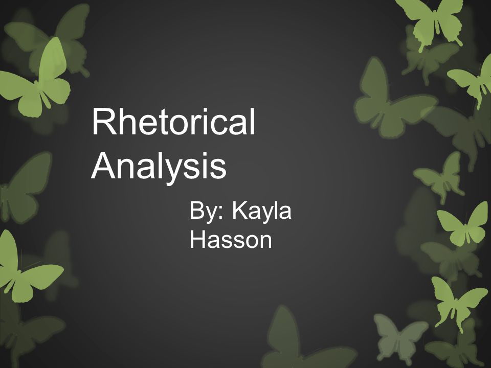 Rhetorical Analysis By: Kayla Hasson