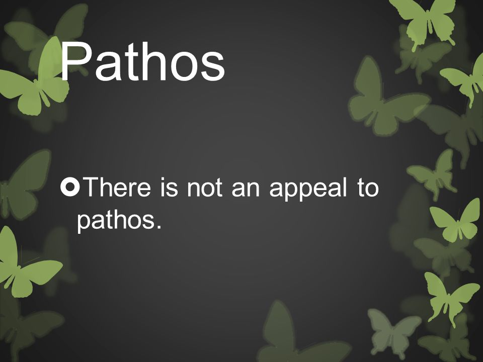  There is not an appeal to pathos.