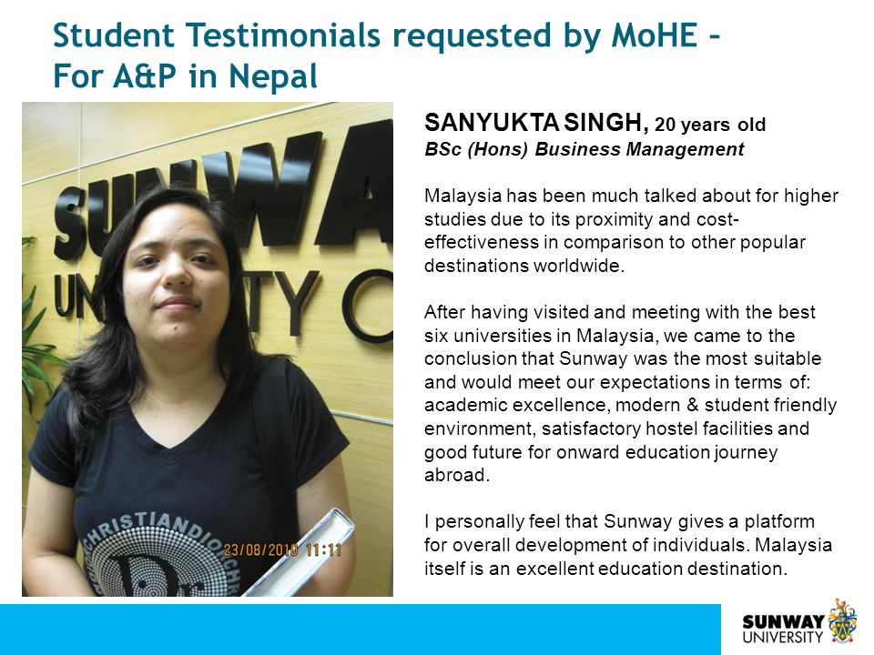 Student Testimonials requested by MoHE – For A&P in Nepal SANYUKTA SINGH, 20 years old BSc (Hons) Business Management Malaysia has been much talked ab