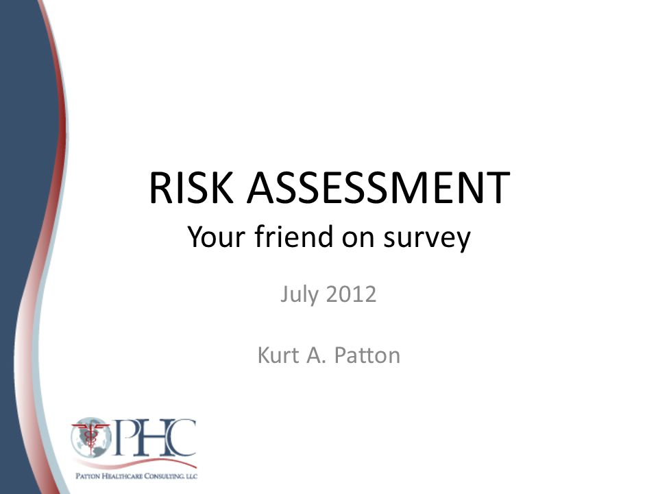 RISK ASSESSMENT Your friend on survey July 2012 Kurt A. Patton