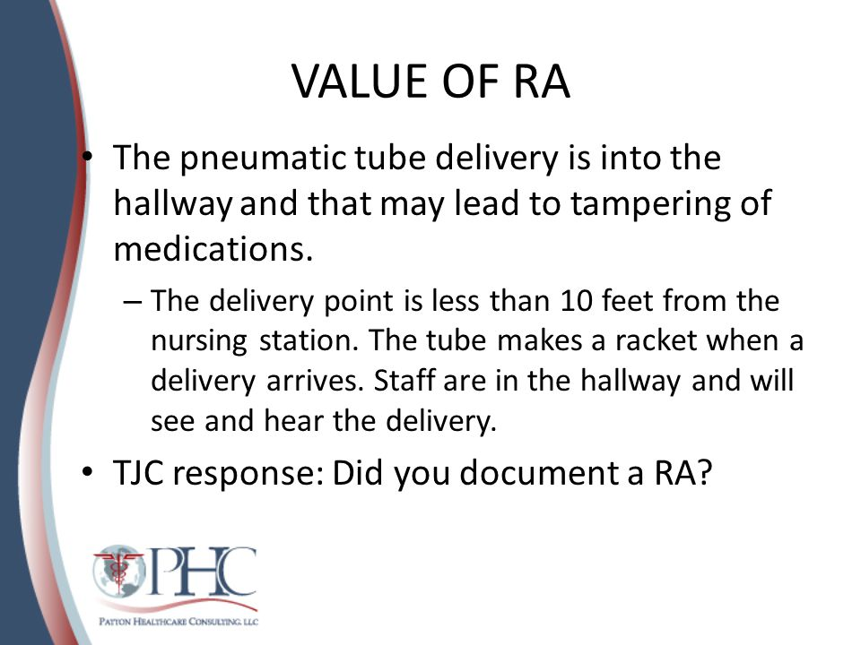 VALUE OF RA The pneumatic tube delivery is into the hallway and that may lead to tampering of medications.