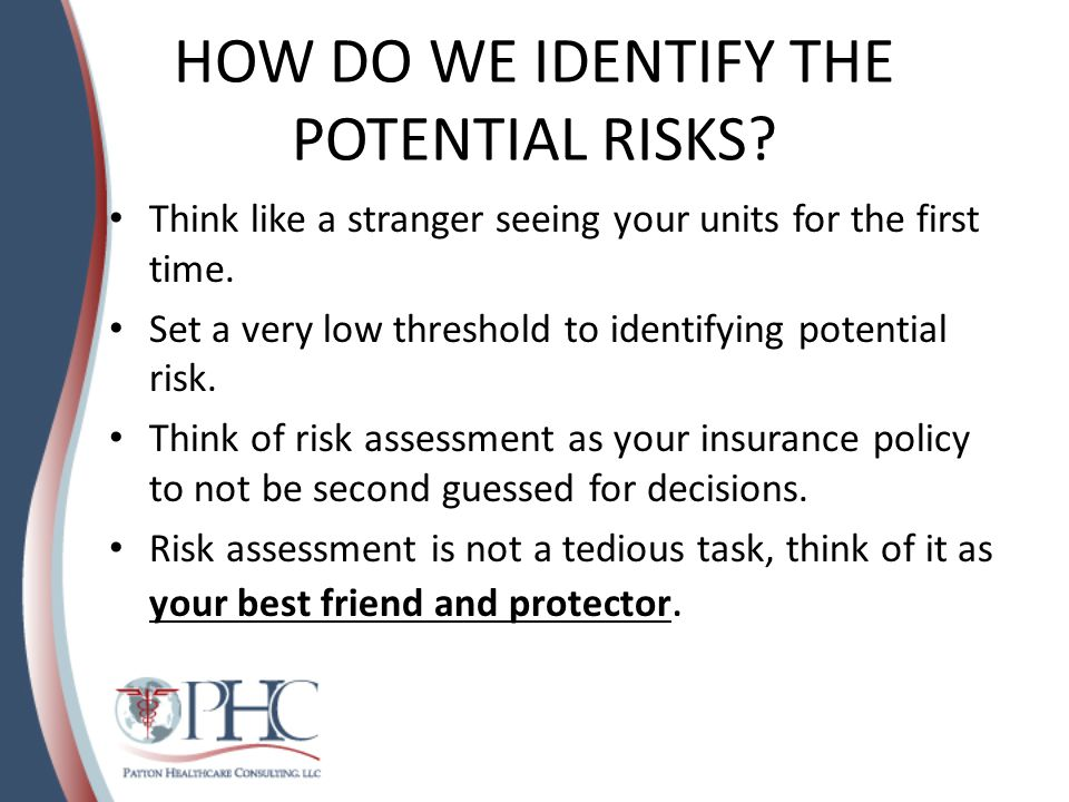 HOW DO WE IDENTIFY THE POTENTIAL RISKS.Think like a stranger seeing your units for the first time.