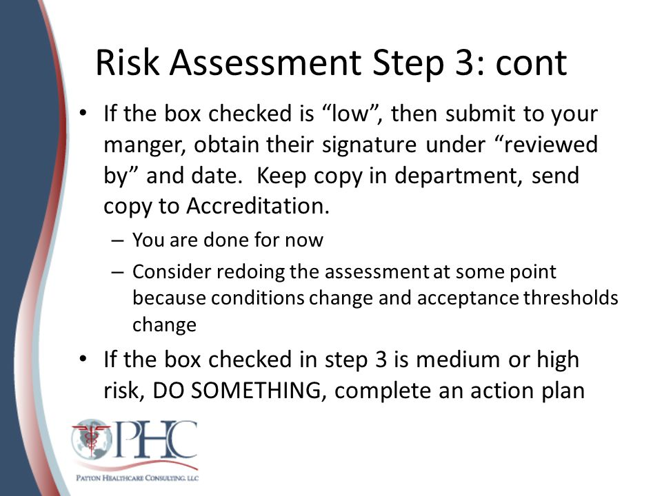 Risk Assessment Step 3: cont If the box checked is low , then submit to your manger, obtain their signature under reviewed by and date.