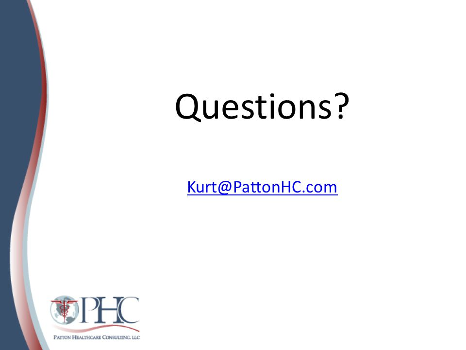 Questions? Kurt@PattonHC.com Kurt@PattonHC.com