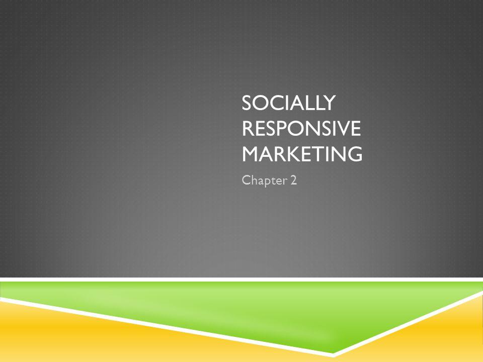 SOCIALLY RESPONSIVE MARKETING Chapter 2