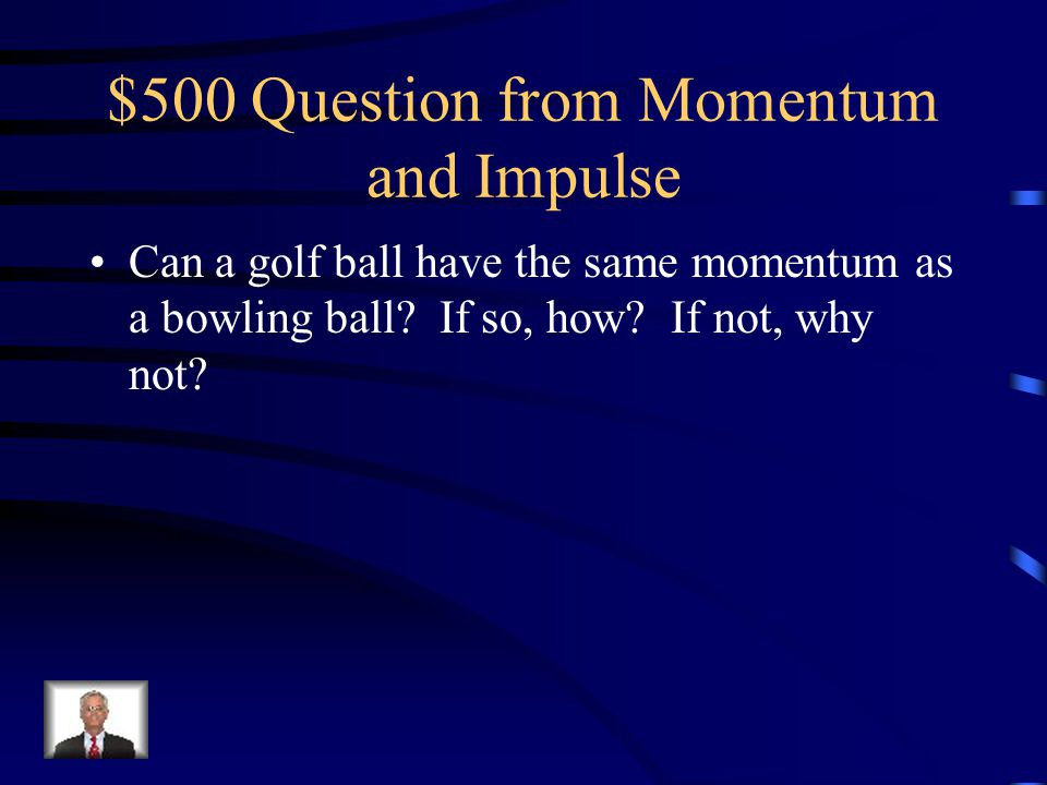 $400 Answer from Momentum and Impulse Can accomplish the same change in momentum by applying a smaller force for a larger amount of time.