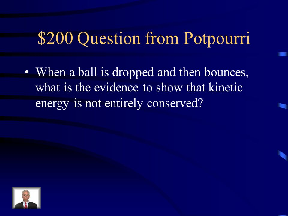 $100 Answer from Potpourri Mostly elastic collisions.