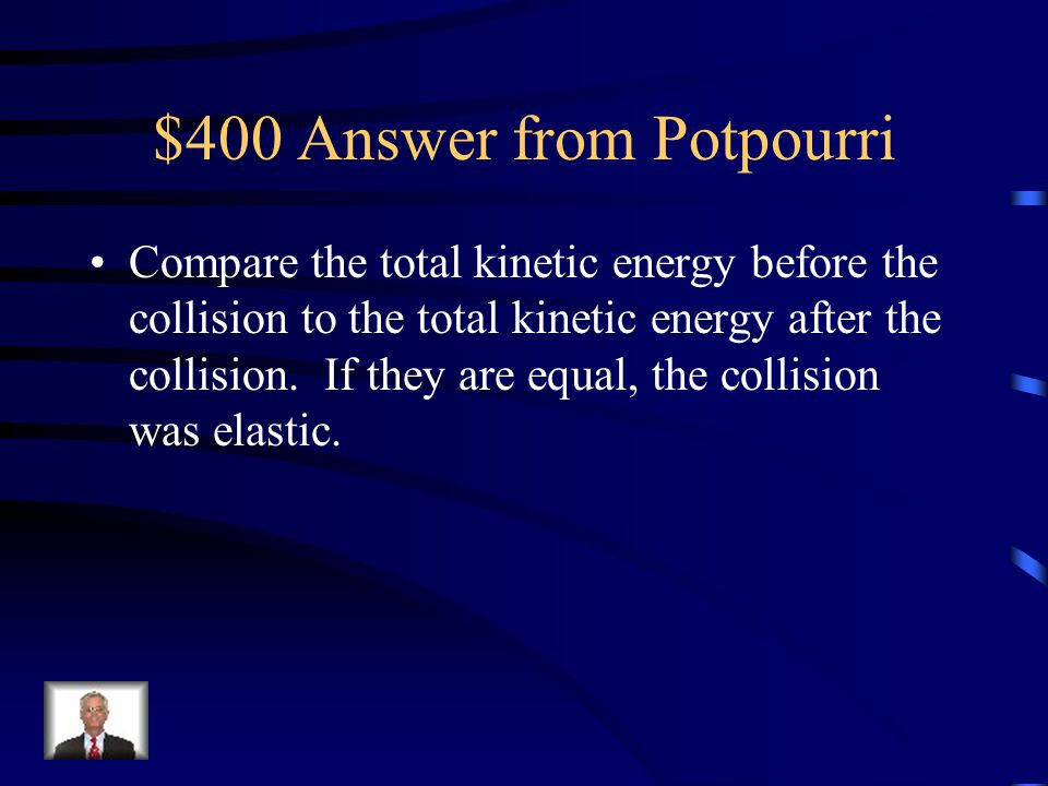 $400 Question from Potpourri A student knows the initial and final velocities of two objects before and after a collision, as well as their masses. Ho
