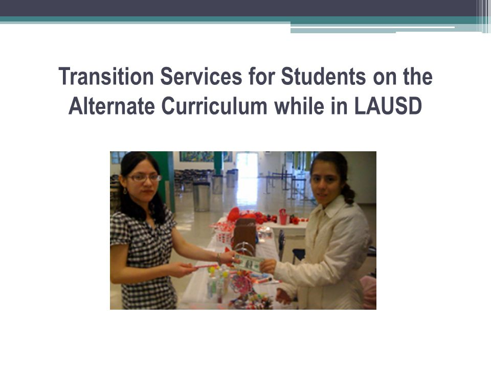 Transition Services for Students on the Alternate Curriculum while in LAUSD