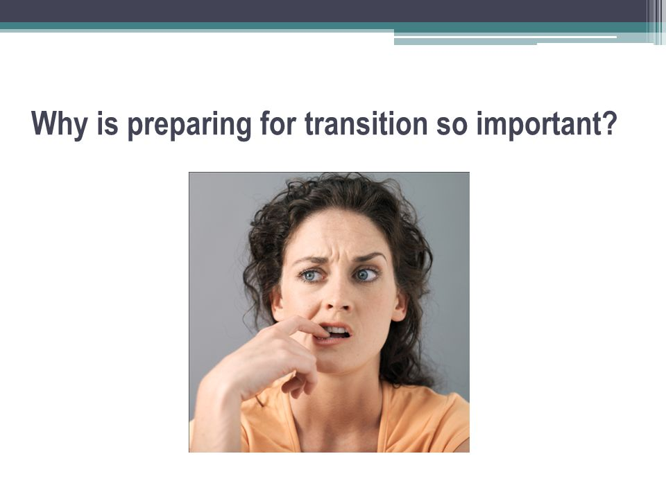 Why is preparing for transition so important?