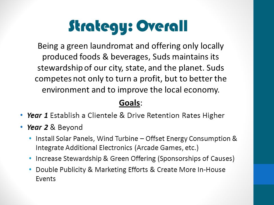 Strategy: Overall Being a green laundromat and offering only locally produced foods & beverages, Suds maintains its stewardship of our city, state, an