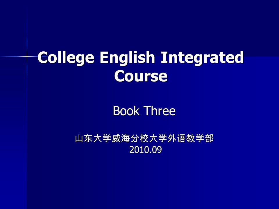 College English Integrated Course Book Three 山东大学威海分校大学外语教学部 2010.09 2010.09
