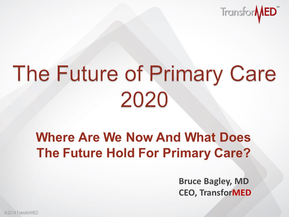  2014 TransforMED Where Are We Now And What Does The Future Hold For Primary Care.
