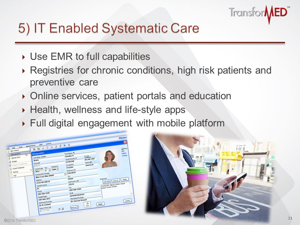  2014 TransforMED  Use EMR to full capabilities  Registries for chronic conditions, high risk patients and preventive care  Online services, patient portals and education  Health, wellness and life-style apps  Full digital engagement with mobile platform 21