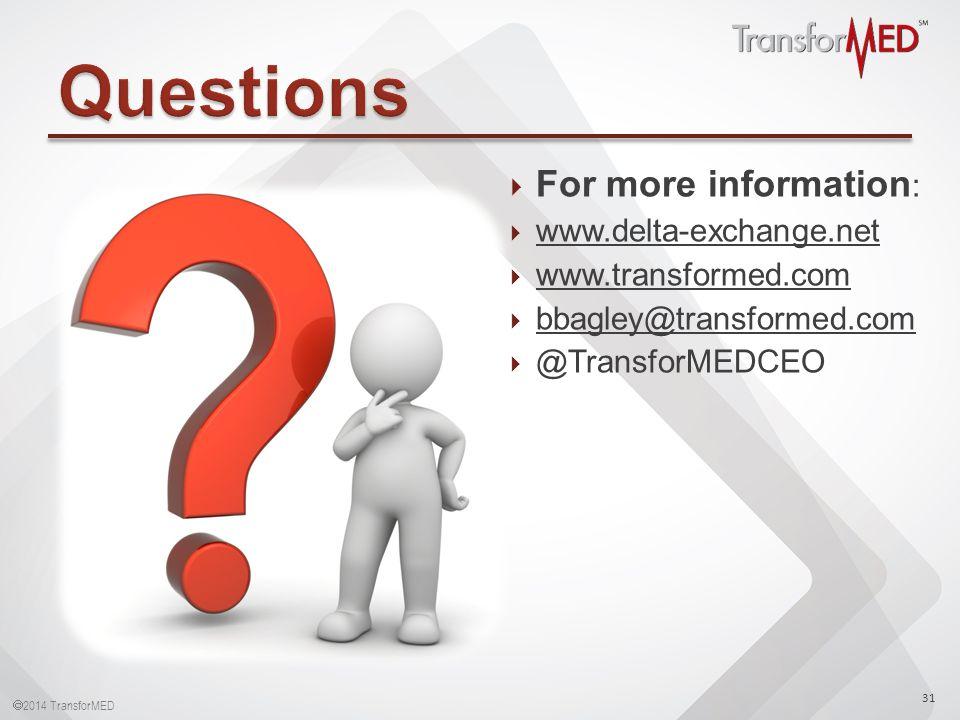  2014 TransforMED  For more information :  www.delta-exchange.net www.delta-exchange.net  www.transformed.com www.transformed.com  bbagley@transformed.com bbagley@transformed.com  @TransforMEDCEO 31
