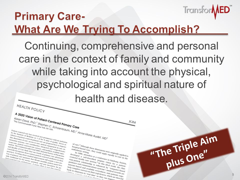  2014 TransforMED Continuing, comprehensive and personal care in the context of family and community while taking into account the physical, psychological and spiritual nature of health and disease.