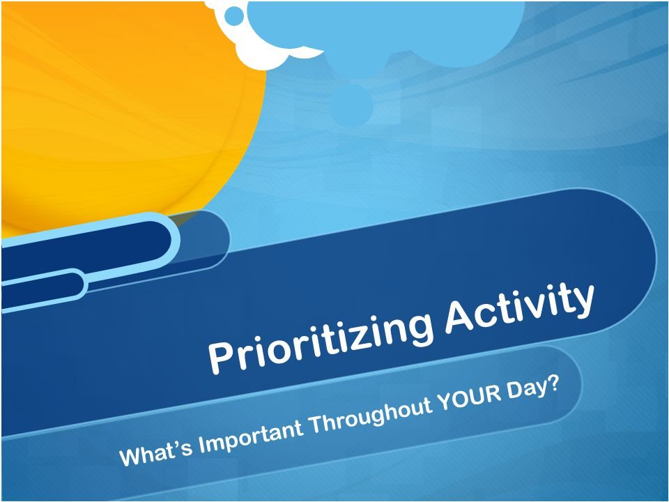 What's Important Throughout YOUR Day Prioritizing Activity