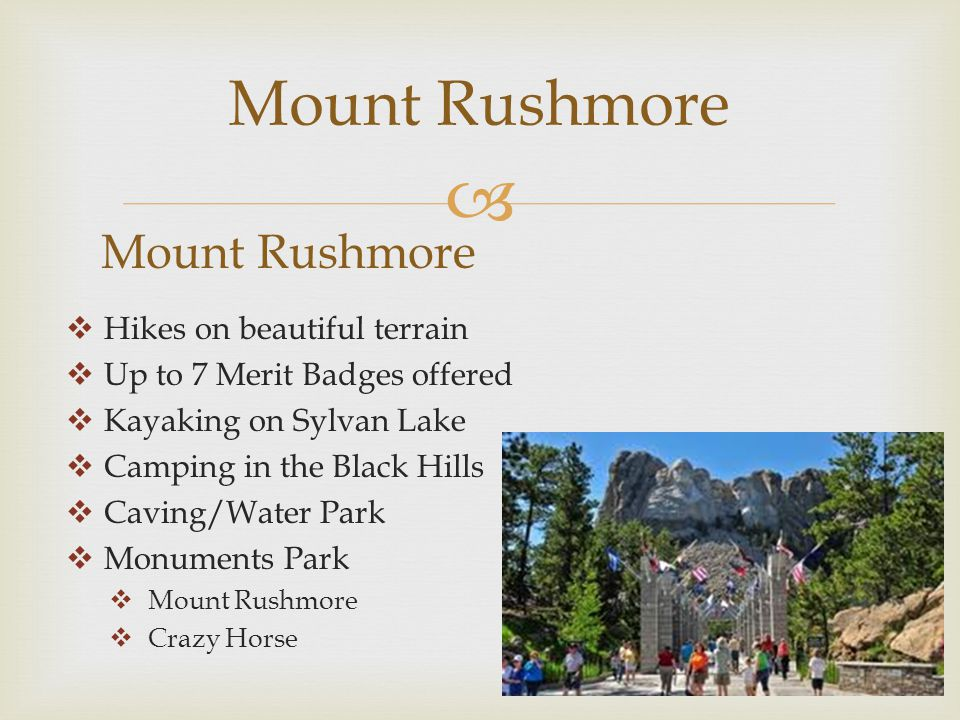  Mount Rushmore  Hikes on beautiful terrain  Up to 7 Merit Badges offered  Kayaking on Sylvan Lake  Camping in the Black Hills  Caving/Water Park  Monuments Park  Mount Rushmore  Crazy Horse