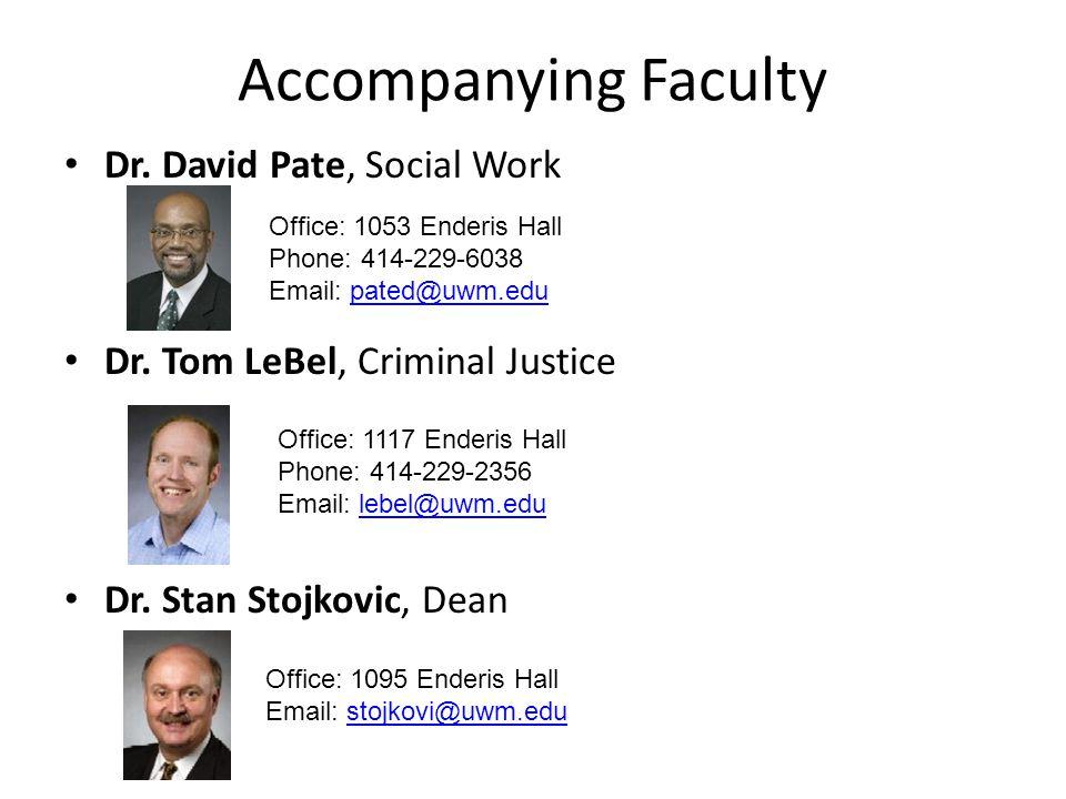 Accompanying Faculty Dr. David Pate, Social Work Dr. Tom LeBel, Criminal Justice Dr. Stan Stojkovic, Dean Office: 1117 Enderis Hall Phone: 414-229-235