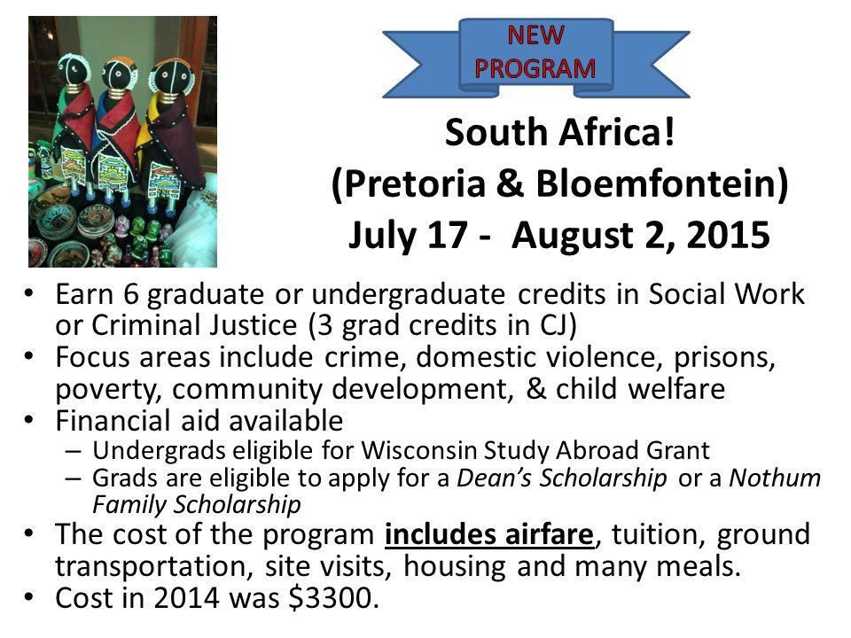 South Africa! (Pretoria & Bloemfontein) July 17 - August 2, 2015 Earn 6 graduate or undergraduate credits in Social Work or Criminal Justice (3 grad c