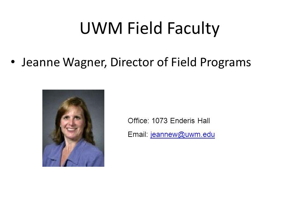 UWM Field Faculty Jeanne Wagner, Director of Field Programs Office: 1073 Enderis Hall Email: jeannew@uwm.edujeannew@uwm.edu