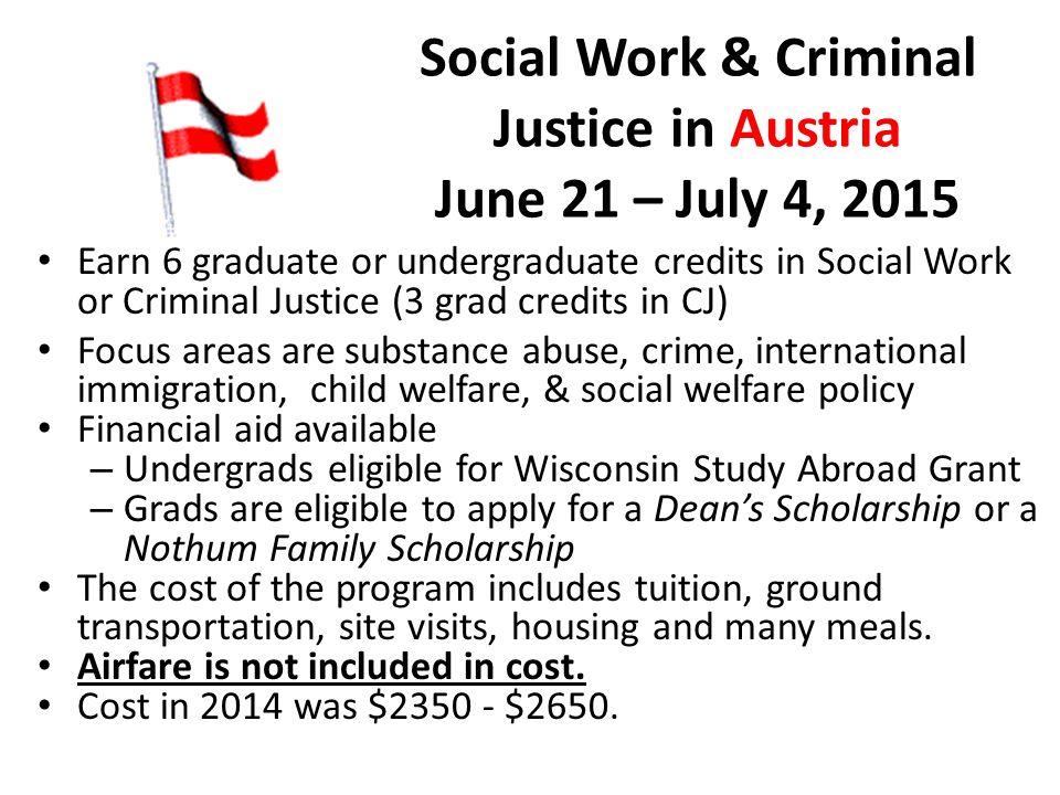 Social Work & Criminal Justice in Austria June 21 – July 4, 2015 Earn 6 graduate or undergraduate credits in Social Work or Criminal Justice (3 grad c