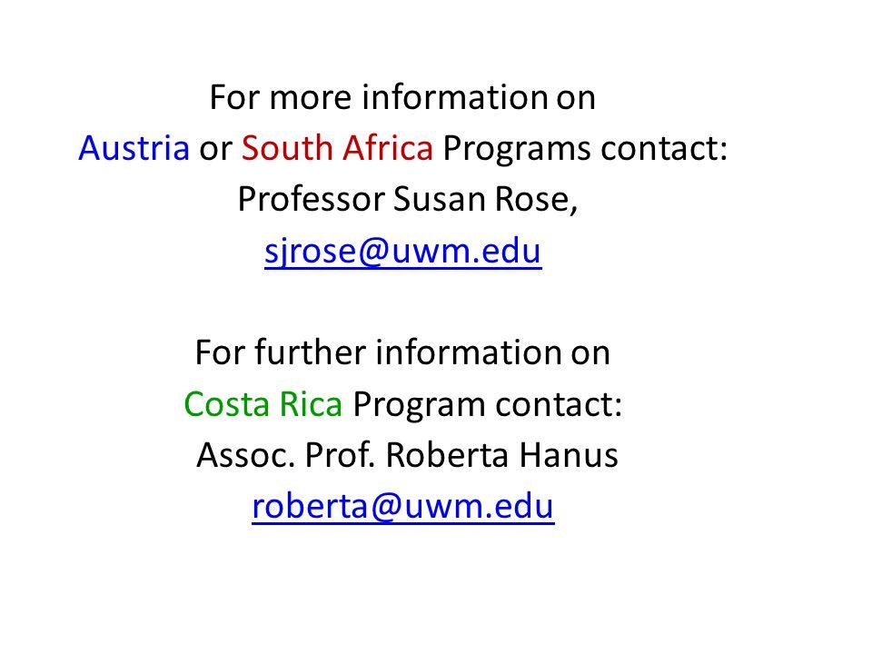 For more information on Austria or South Africa Programs contact: Professor Susan Rose, sjrose@uwm.edu For further information on Costa Rica Program c