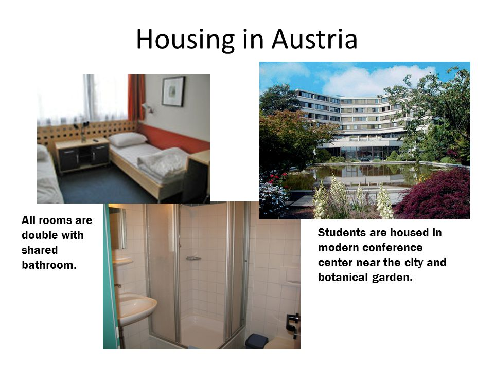 Housing in Austria All rooms are double with shared bathroom. Students are housed in modern conference center near the city and botanical garden.