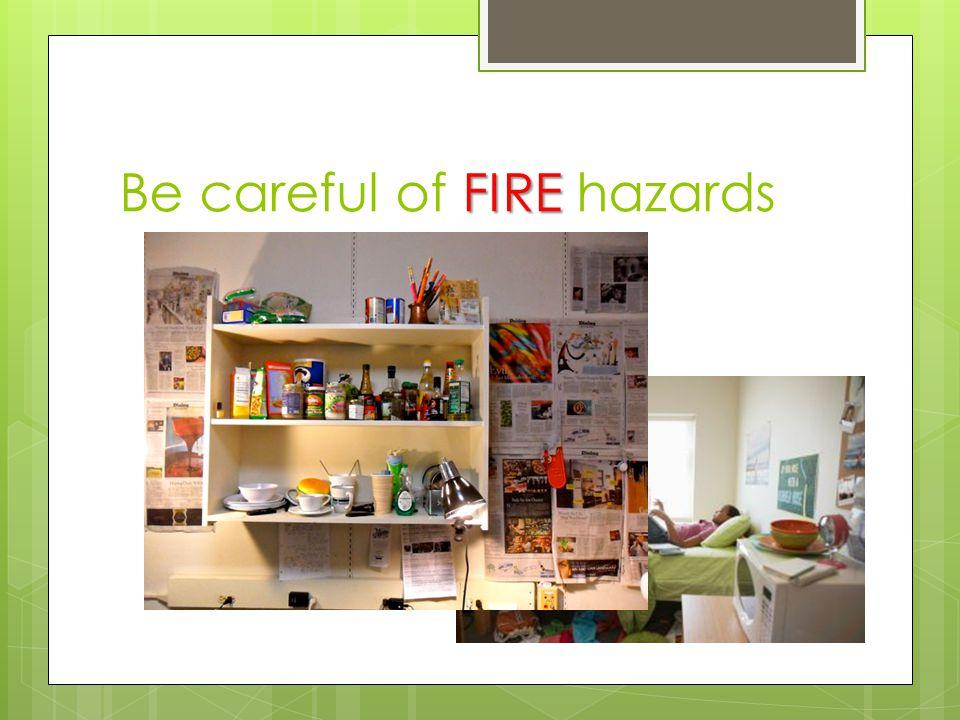 FIRE Be careful of FIRE hazards