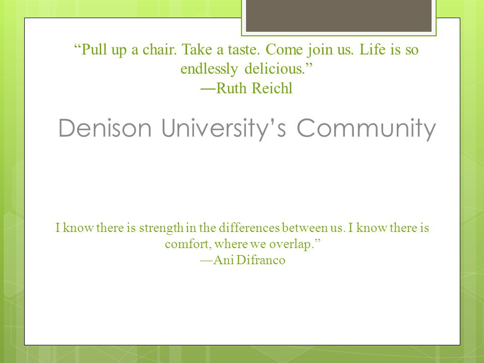 """I know there is strength in the differences between us. I know there is comfort, where we overlap."""" ―Ani Difranco Denison University's Community """"Pull"""
