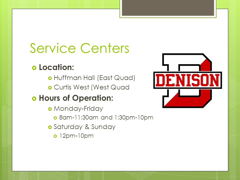 Service Centers  Location:  Huffman Hall (East Quad)  Curtis West (West Quad  Hours of Operation:  Monday-Friday  8am-11:30am and 1:30pm-10pm  Saturday & Sunday  12pm-10pm