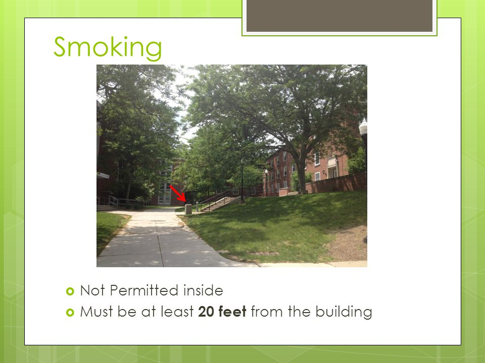 Smoking  Not Permitted inside  Must be at least 20 feet from the building