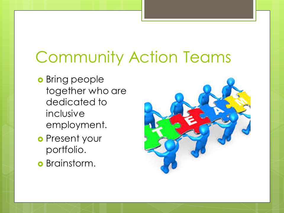 Community Action Teams  Bring people together who are dedicated to inclusive employment.