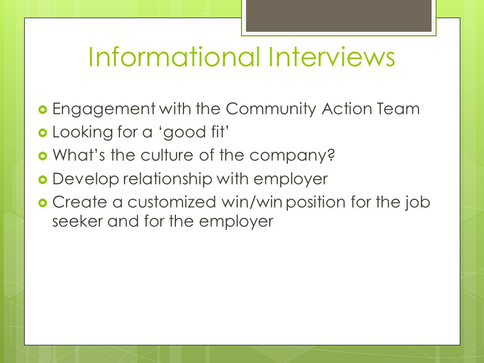 Informational Interviews  Engagement with the Community Action Team  Looking for a 'good fit'  What's the culture of the company.