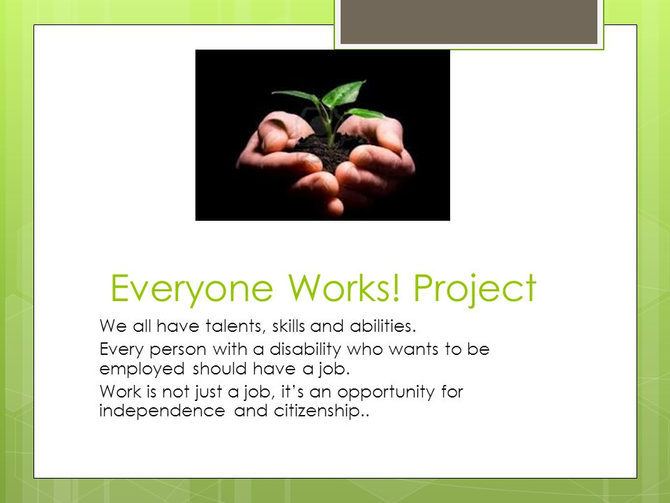 Everyone Works. Project We all have talents, skills and abilities.