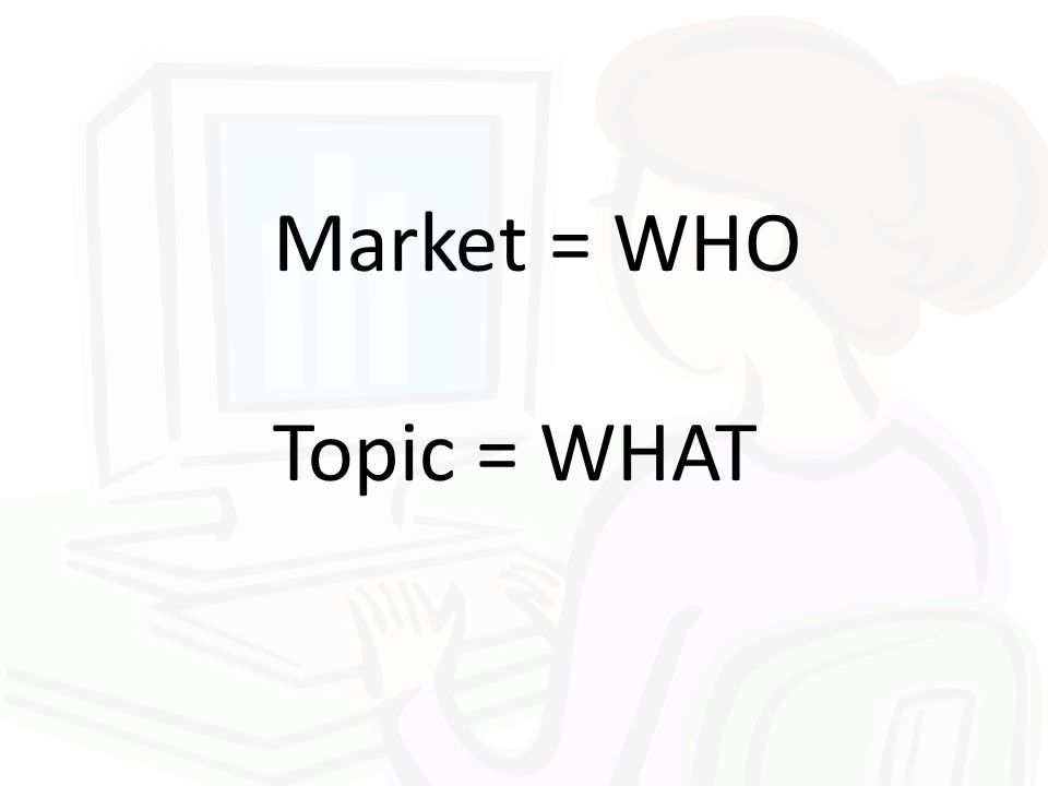 Market = WHO Topic = WHAT