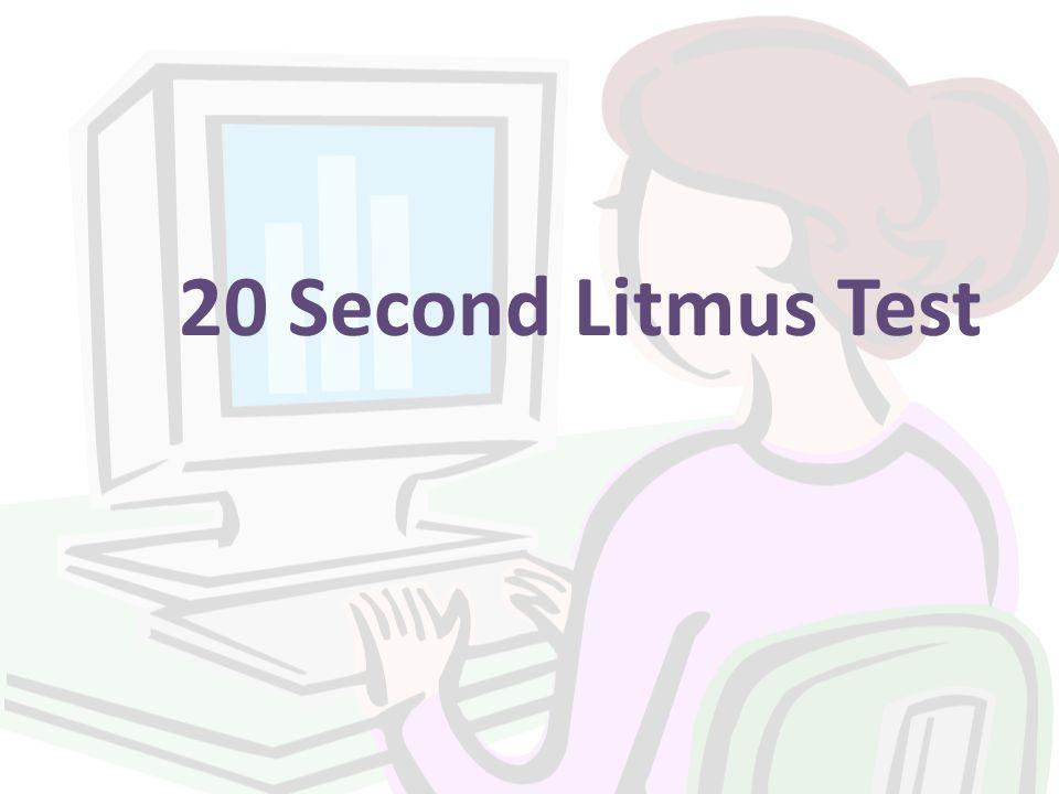 20 Second Litmus Test