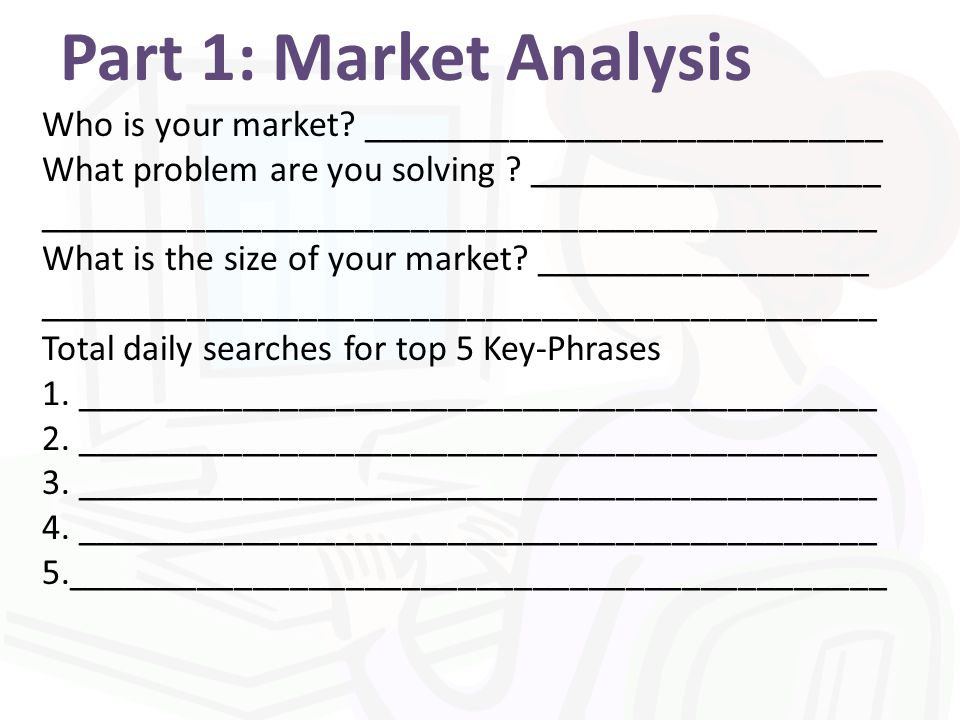 Part 1: Market Analysis Who is your market.