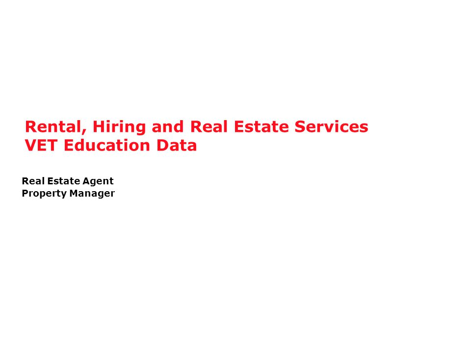 Rental, Hiring and Real Estate Services VET Education Data Real Estate Agent Property Manager
