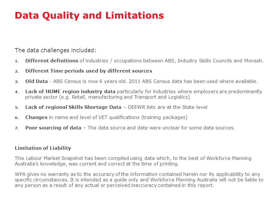Data Quality and Limitations The data challenges included: 1. Different definitions of industries / occupations between ABS, Industry Skills Councils