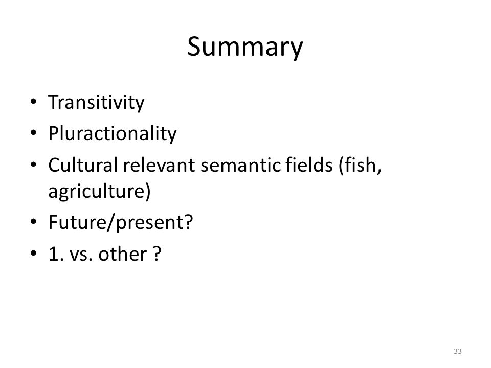 Summary Transitivity Pluractionality Cultural relevant semantic fields (fish, agriculture) Future/present.